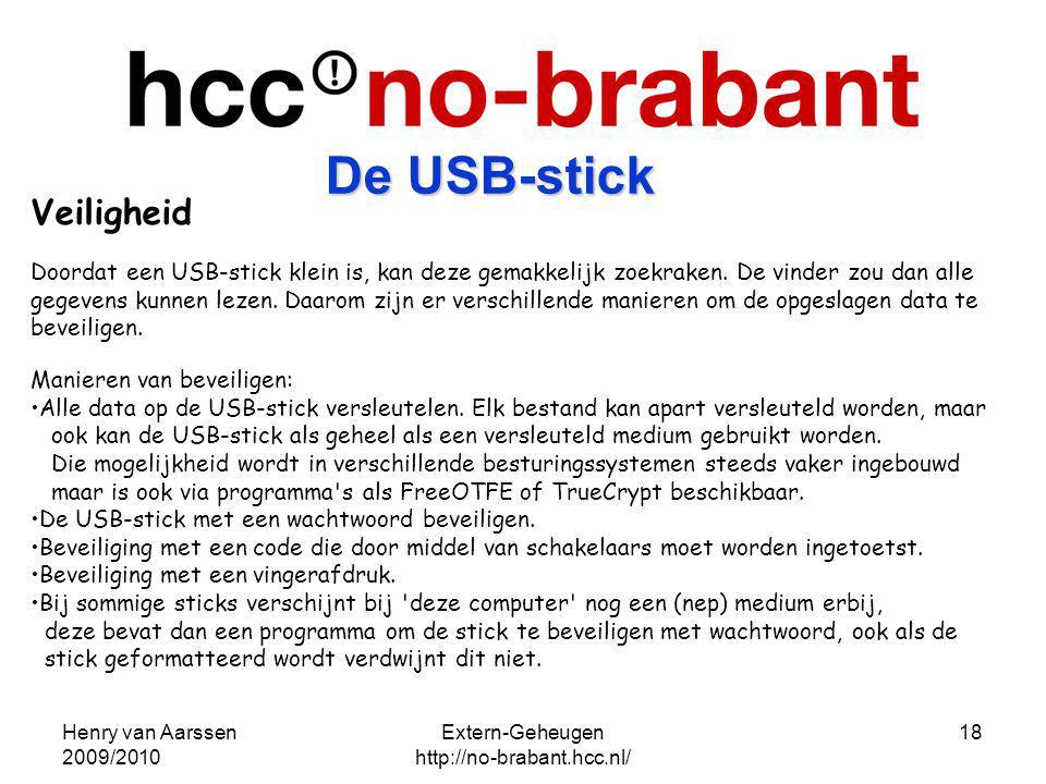 Henry van Aarssen 2009/2010 Extern-Geheugen http://no-brabant.hcc.nl/ 18 Veiligheid Doordat een USB-stick klein is, kan deze gemakkelijk zoekraken. De