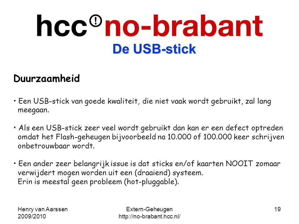 Henry van Aarssen 2009/2010 Extern-Geheugen http://no-brabant.hcc.nl/ 19 Duurzaamheid Een USB-stick van goede kwaliteit, die niet vaak wordt gebruikt,