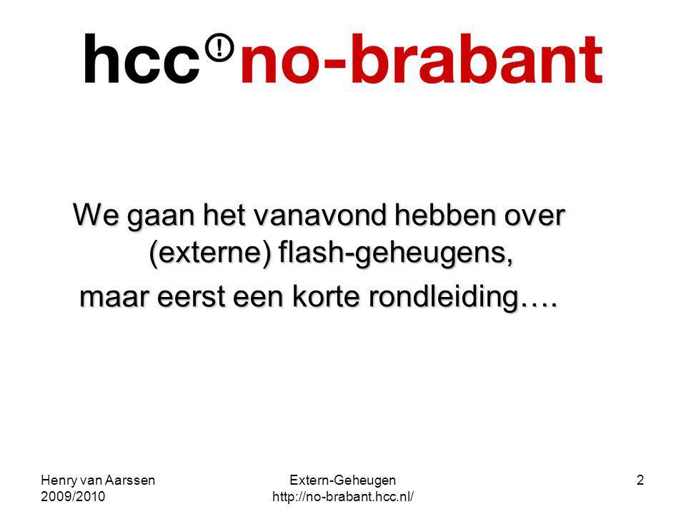 Henry van Aarssen 2009/2010 Extern-Geheugen http://no-brabant.hcc.nl/ 2 We gaan het vanavond hebben over (externe) flash-geheugens, maar eerst een kor