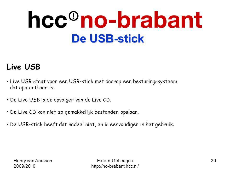 Henry van Aarssen 2009/2010 Extern-Geheugen http://no-brabant.hcc.nl/ 20 Live USB Live USB staat voor een USB-stick met daarop een besturingssysteem d