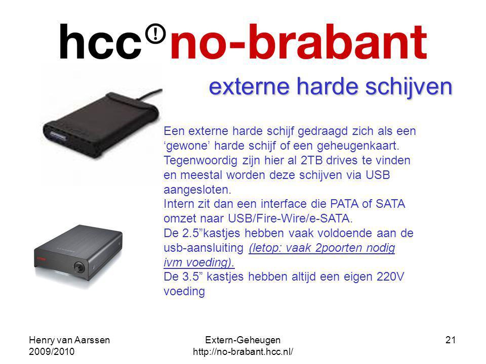 Henry van Aarssen 2009/2010 Extern-Geheugen http://no-brabant.hcc.nl/ 21 externe harde schijven Een externe harde schijf gedraagd zich als een gewone
