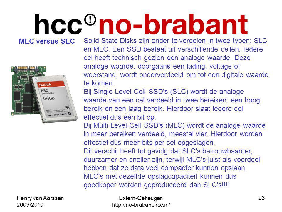 Henry van Aarssen 2009/2010 Extern-Geheugen http://no-brabant.hcc.nl/ 23 Solid State Disks zijn onder te verdelen in twee typen: SLC en MLC. Een SSD b