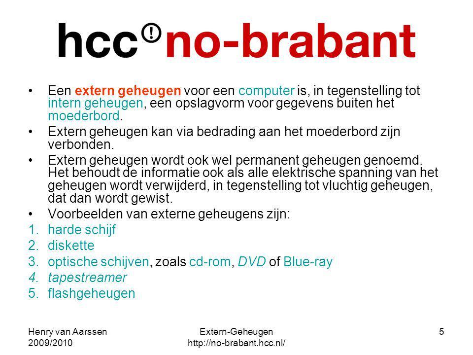 Henry van Aarssen 2009/2010 Extern-Geheugen http://no-brabant.hcc.nl/ 5 Een extern geheugen voor een computer is, in tegenstelling tot intern geheugen