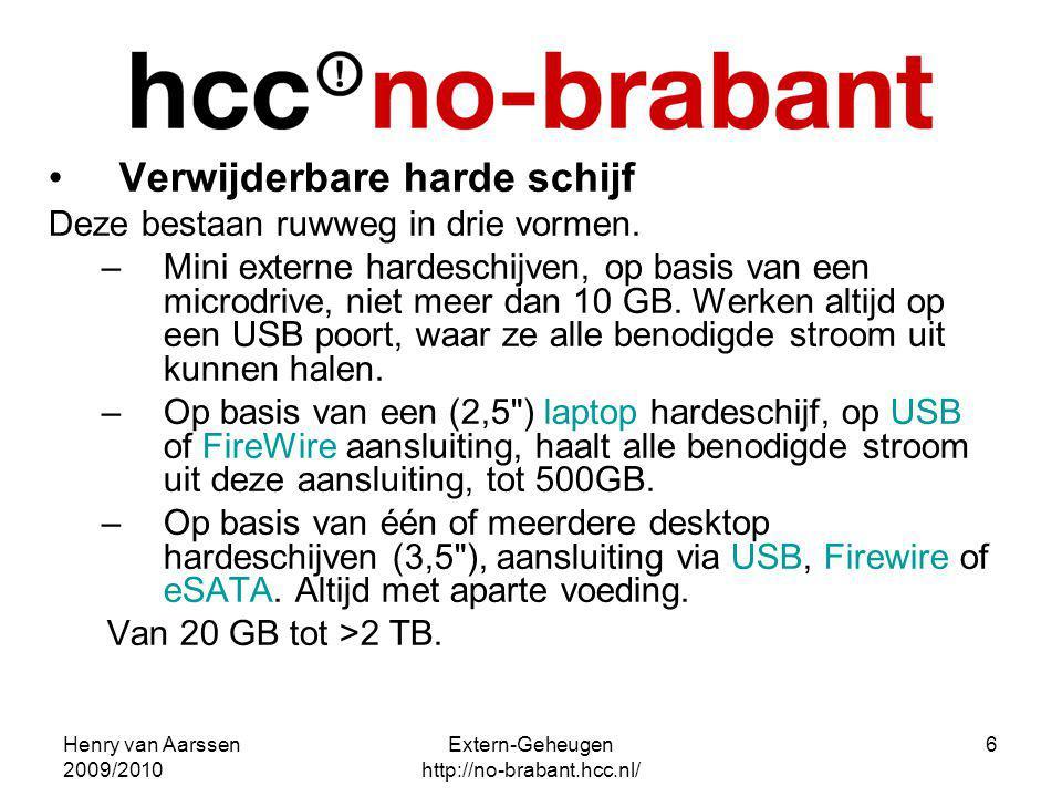 Henry van Aarssen 2009/2010 Extern-Geheugen http://no-brabant.hcc.nl/ 6 Verwijderbare harde schijf Deze bestaan ruwweg in drie vormen. –Mini externe h