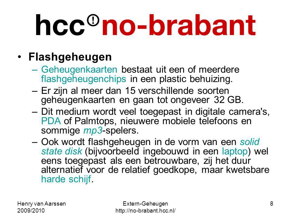 Henry van Aarssen 2009/2010 Extern-Geheugen http://no-brabant.hcc.nl/ 8 Flashgeheugen –Geheugenkaarten bestaat uit een of meerdere flashgeheugenchips