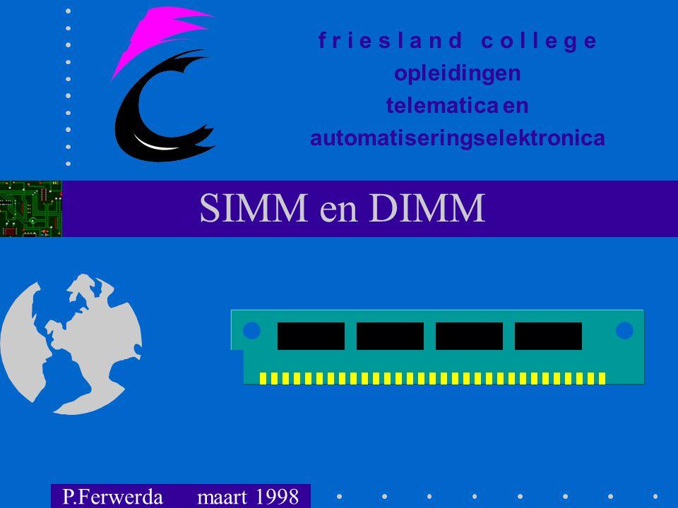 f r i e s l a n d c o l l e g e opleidingen telematica en automatiseringselektronica SIMM en DIMM P.Ferwerda maart 1998