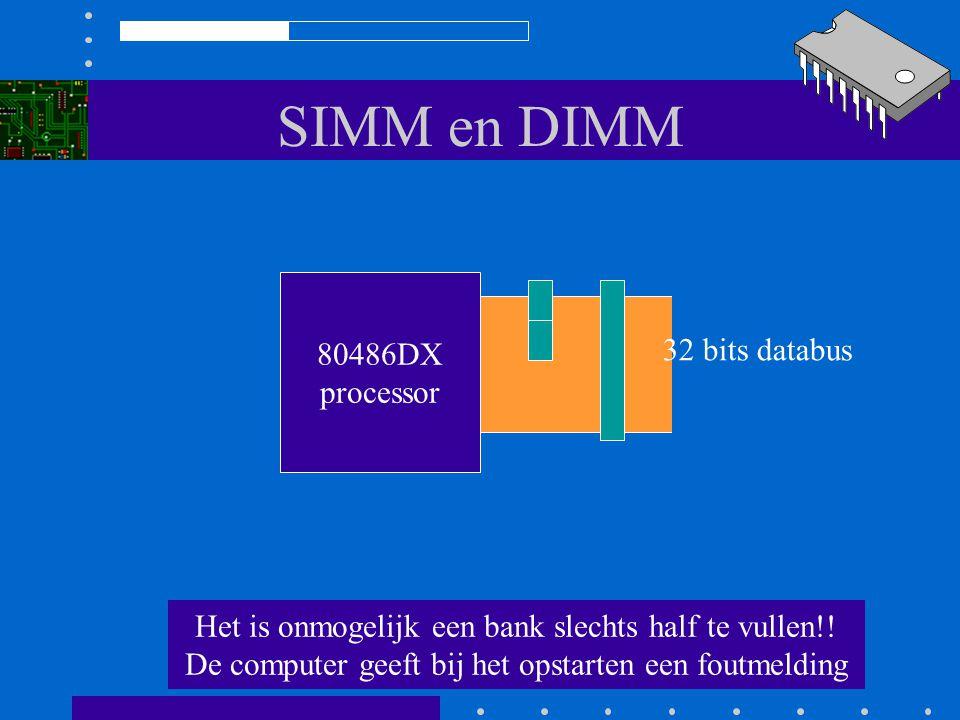 SIMM en DIMM 80486DX processor Vaak is bij een 486 een combinatie van 30 en 72 pins SIMMs mogelijk 32 bits databus Bank van 4 x 30p SIMMs Bank van 1 x