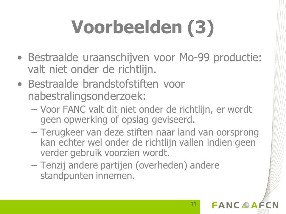 11 Voorbeelden (3) Bestraalde uraanschijven voor Mo-99 productie: valt niet onder de richtlijn.