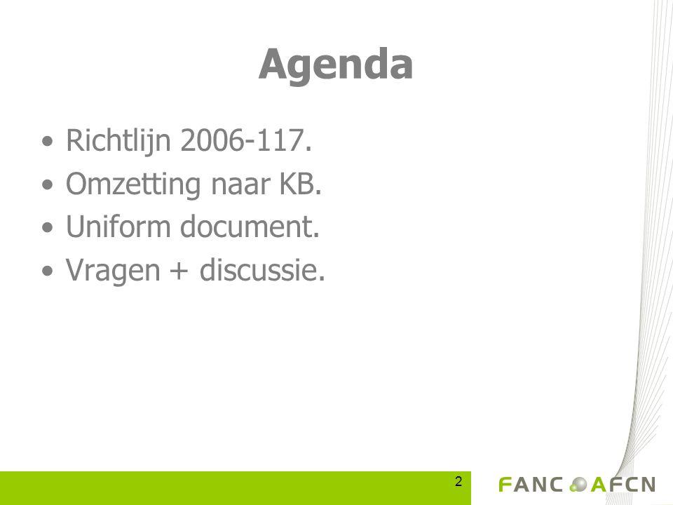2 Agenda Richtlijn 2006-117. Omzetting naar KB. Uniform document. Vragen + discussie.