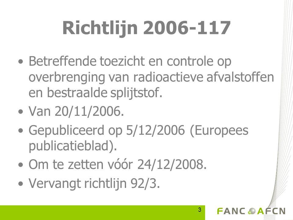 3 Richtlijn 2006-117 Betreffende toezicht en controle op overbrenging van radioactieve afvalstoffen en bestraalde splijtstof.
