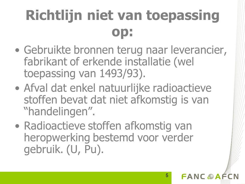 5 Richtlijn niet van toepassing op: Gebruikte bronnen terug naar leverancier, fabrikant of erkende installatie (wel toepassing van 1493/93).