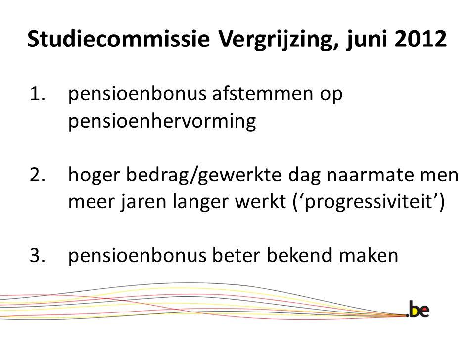 Studiecommissie Vergrijzing, juni 2012 1.pensioenbonus afstemmen op pensioenhervorming 2.hoger bedrag/gewerkte dag naarmate men meer jaren langer werk
