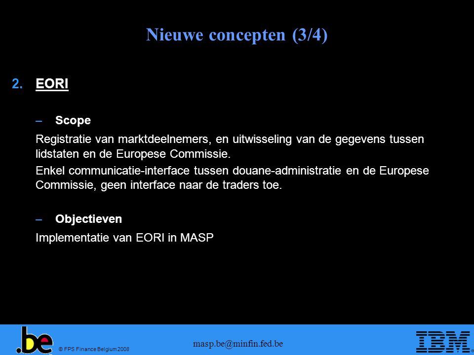 © FPS Finance Belgium 2008 masp.be@minfin.fed.be Nieuwe concepten (3/4) 2.EORI –Scope Registratie van marktdeelnemers, en uitwisseling van de gegevens