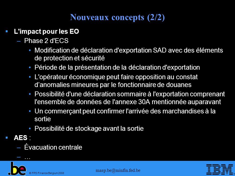 © FPS Finance Belgium 2008 masp.be@minfin.fed.be Nouveaux concepts (2/2) L'impact pour les EO –Phase 2 d'ECS Modification de déclaration d'exportation