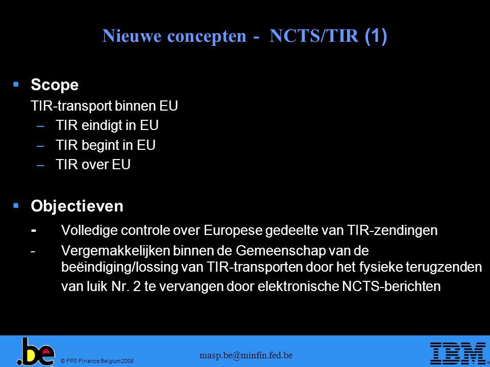 © FPS Finance Belgium 2008 masp.be@minfin.fed.be Nieuwe concepten - NCTS/TIR (1) Scope TIR-transport binnen EU – TIR eindigt in EU – TIR begint in EU
