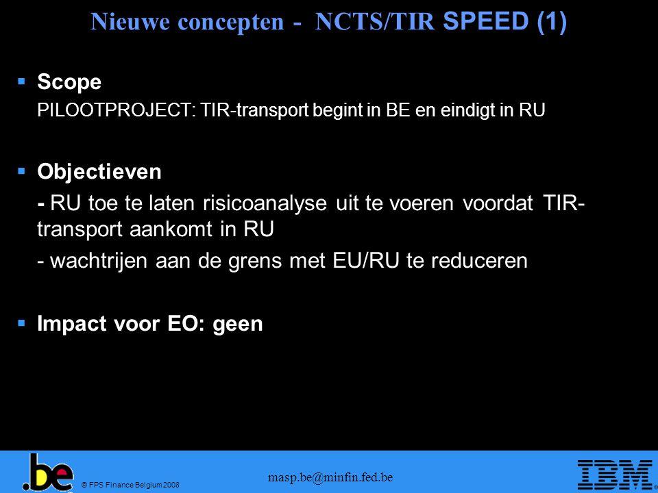 © FPS Finance Belgium 2008 masp.be@minfin.fed.be Nieuwe concepten - NCTS/TIR SPEED (1) Scope PILOOTPROJECT: TIR-transport begint in BE en eindigt in R