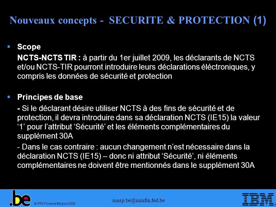 © FPS Finance Belgium 2008 masp.be@minfin.fed.be Nouveaux concepts - SECURITE & PROTECTION (1) Scope NCTS-NCTS TIR : à partir du 1er juillet 2009, les