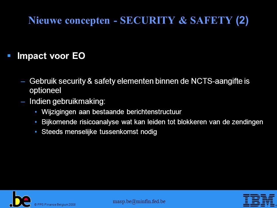 © FPS Finance Belgium 2008 masp.be@minfin.fed.be Nieuwe concepten - SECURITY & SAFETY (2) Impact voor EO –Gebruik security & safety elementen binnen d