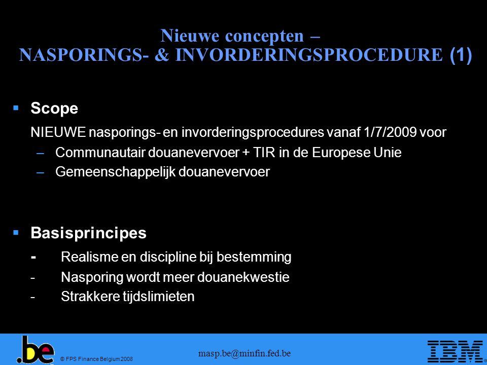 © FPS Finance Belgium 2008 masp.be@minfin.fed.be Nieuwe concepten – NASPORINGS- & INVORDERINGSPROCEDURE (1) Scope NIEUWE nasporings- en invorderingspr