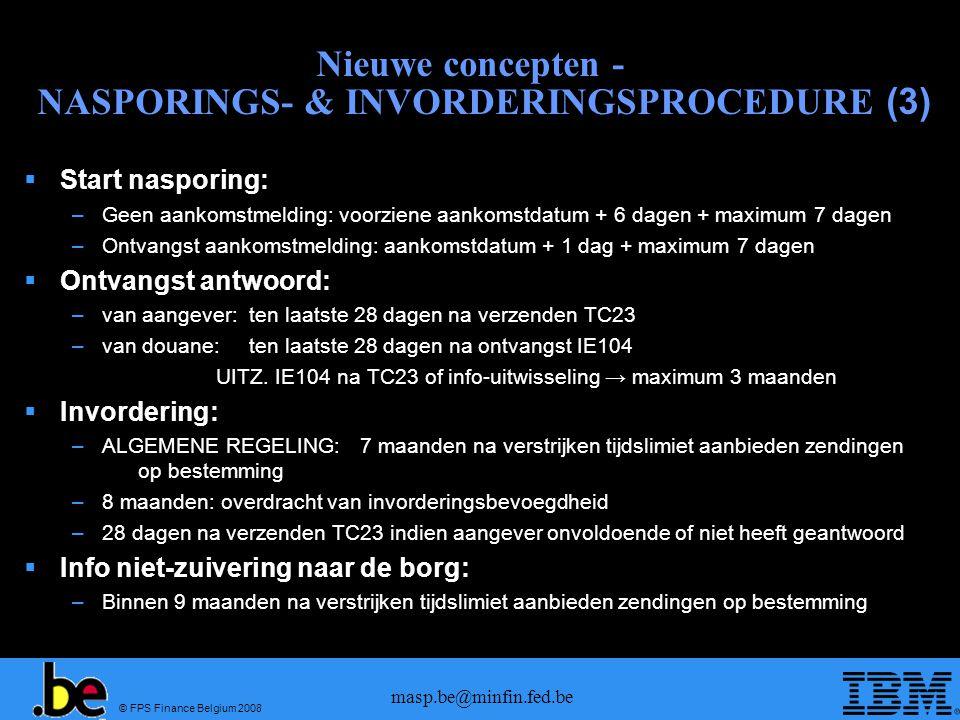 © FPS Finance Belgium 2008 masp.be@minfin.fed.be Nieuwe concepten - NASPORINGS- & INVORDERINGSPROCEDURE (3) Start nasporing: –Geen aankomstmelding: vo
