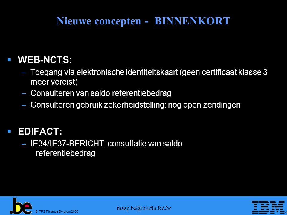 © FPS Finance Belgium 2008 masp.be@minfin.fed.be Nieuwe concepten - BINNENKORT WEB-NCTS: –Toegang via elektronische identiteitskaart (geen certificaat