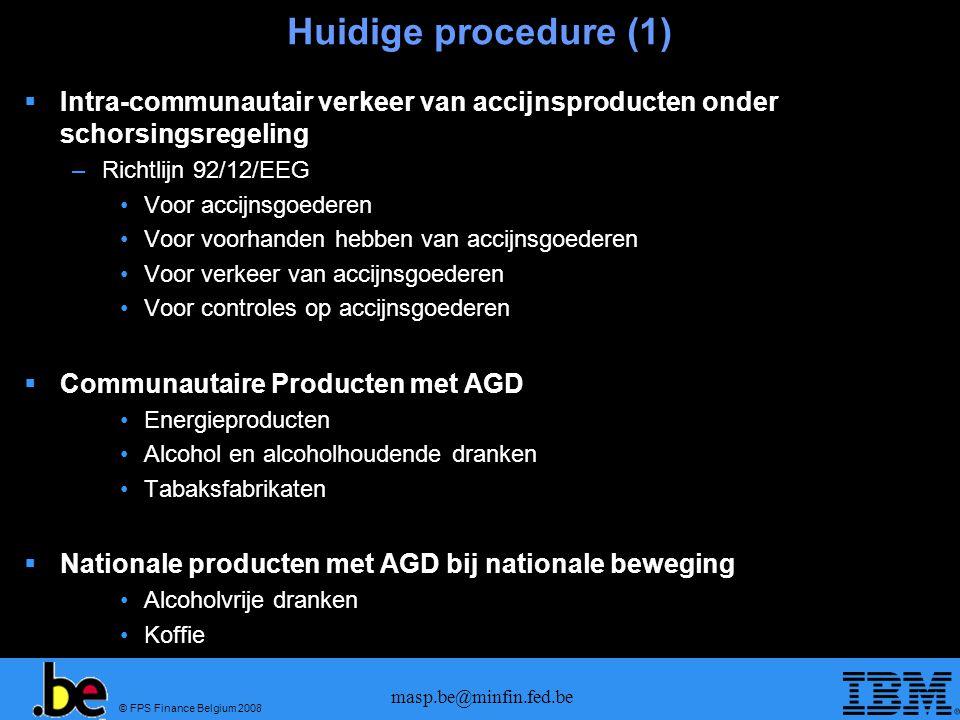 © FPS Finance Belgium 2008 masp.be@minfin.fed.be Huidige procedure (1) Intra-communautair verkeer van accijnsproducten onder schorsingsregeling –Richt