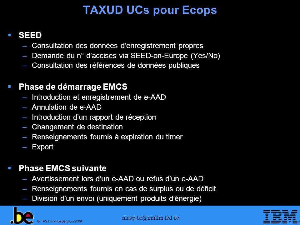 © FPS Finance Belgium 2008 masp.be@minfin.fed.be TAXUD UCs pour Ecops SEED –Consultation des données denregistrement propres –Demande du n° daccises v