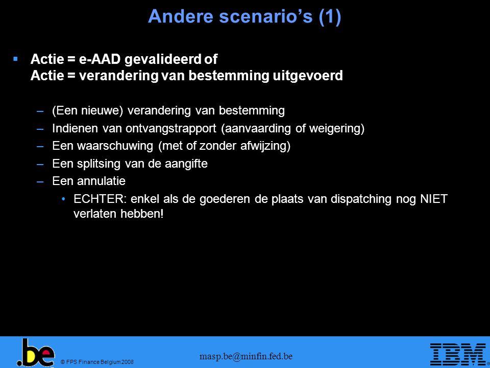 © FPS Finance Belgium 2008 masp.be@minfin.fed.be Andere scenarios (1) Actie = e-AAD gevalideerd of Actie = verandering van bestemming uitgevoerd –(Een