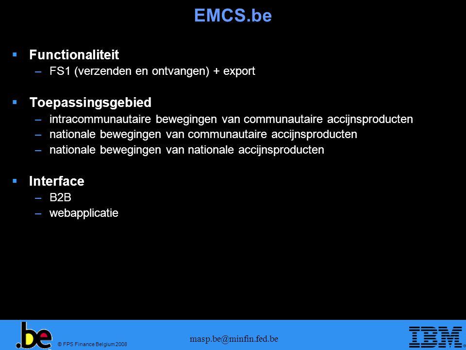 © FPS Finance Belgium 2008 masp.be@minfin.fed.be EMCS.be Functionaliteit –FS1 (verzenden en ontvangen) + export Toepassingsgebied –intracommunautaire