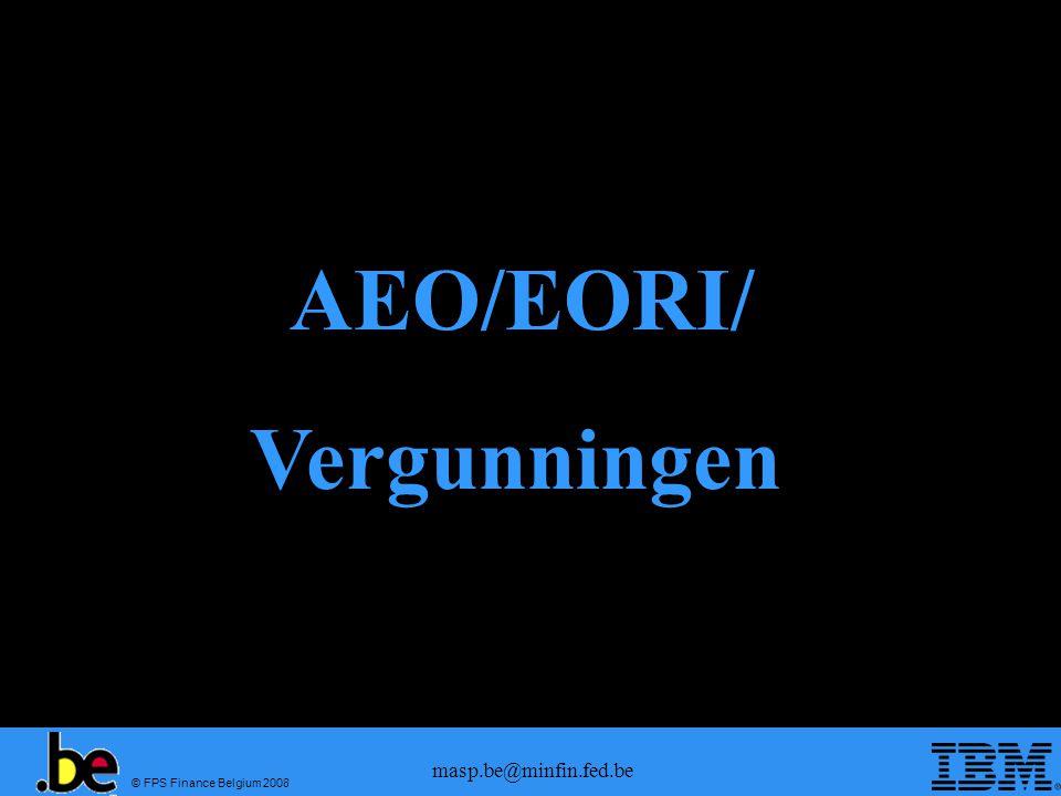 © FPS Finance Belgium 2008 masp.be@minfin.fed.be AEO/EORI/ Vergunningen