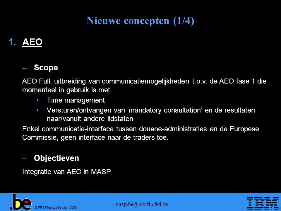 © FPS Finance Belgium 2008 masp.be@minfin.fed.be Nieuwe concepten (1/4) 1.AEO –Scope AEO Full: uitbreiding van communicatiemogelijkheden t.o.v. de AEO