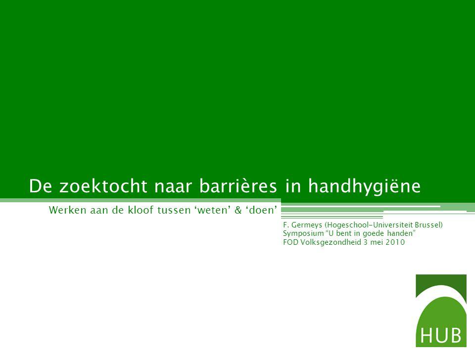 De zoektocht naar barrières in handhygiëne Werken aan de kloof tussen weten & doen F.