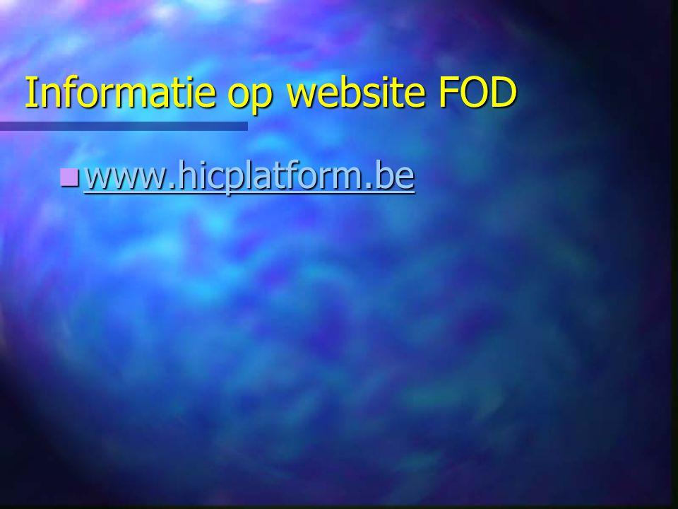 Informatie op website FOD www.hicplatform.be www.hicplatform.be www.hicplatform.be