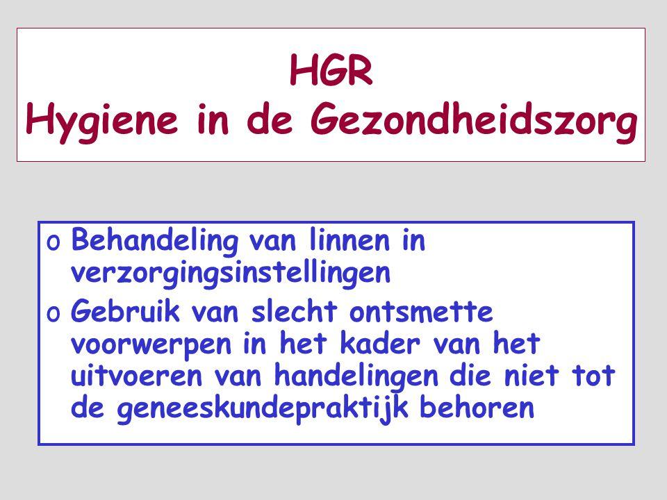 HGR Hygiene in de Gezondheidszorg oBehandeling van linnen in verzorgingsinstellingen oGebruik van slecht ontsmette voorwerpen in het kader van het uitvoeren van handelingen die niet tot de geneeskundepraktijk behoren