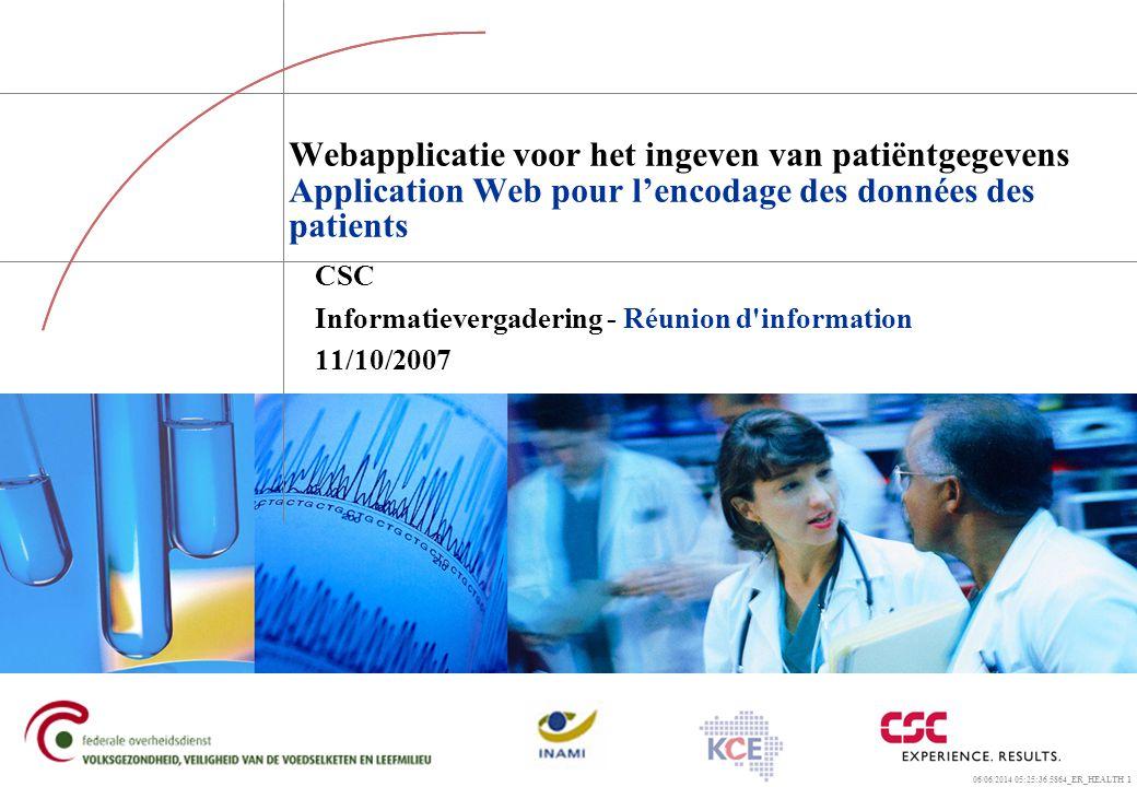 06/06/2014 05:26:00 5864_ER_HEALTH 1 Webapplicatie voor het ingeven van patiëntgegevens Application Web pour lencodage des données des patients CSC In