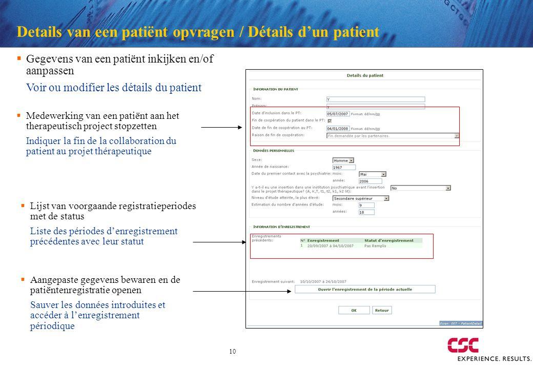 10 Details van een patiënt opvragen / Détails dun patient Medewerking van een patiënt aan het therapeutisch project stopzetten Indiquer la fin de la c
