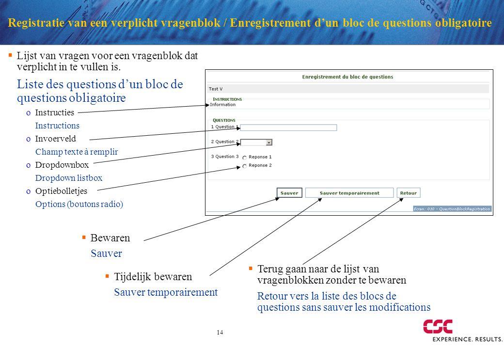 14 Registratie van een verplicht vragenblok / Enregistrement dun bloc de questions obligatoire Lijst van vragen voor een vragenblok dat verplicht in t