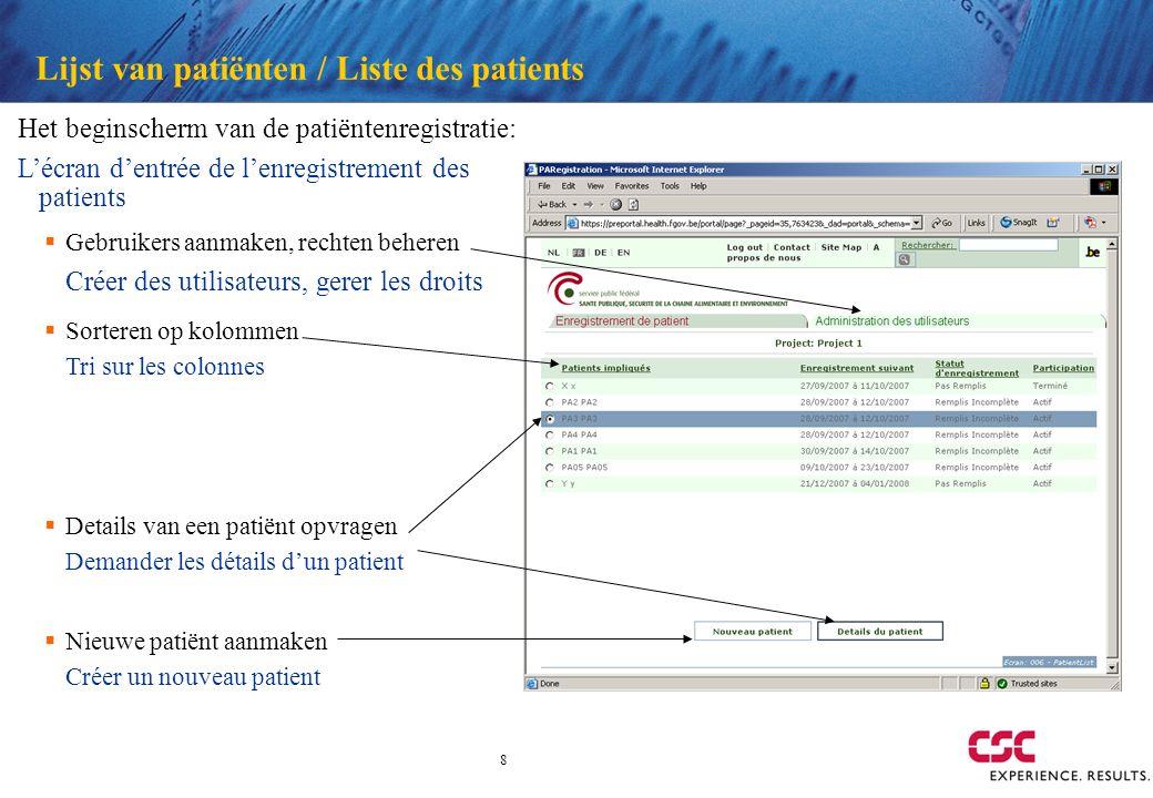 8 Lijst van patiënten / Liste des patients Het beginscherm van de patiëntenregistratie: Lécran dentrée de lenregistrement des patients Sorteren op kol