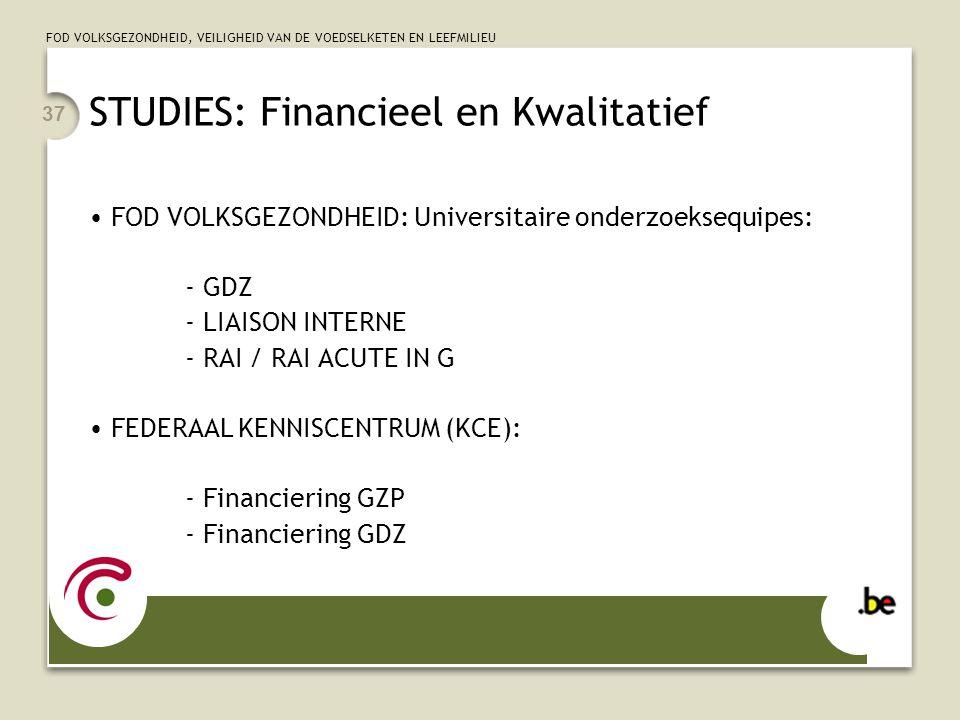 FOD VOLKSGEZONDHEID, VEILIGHEID VAN DE VOEDSELKETEN EN LEEFMILIEU 37 STUDIES: Financieel en Kwalitatief FOD VOLKSGEZONDHEID: Universitaire onderzoekse