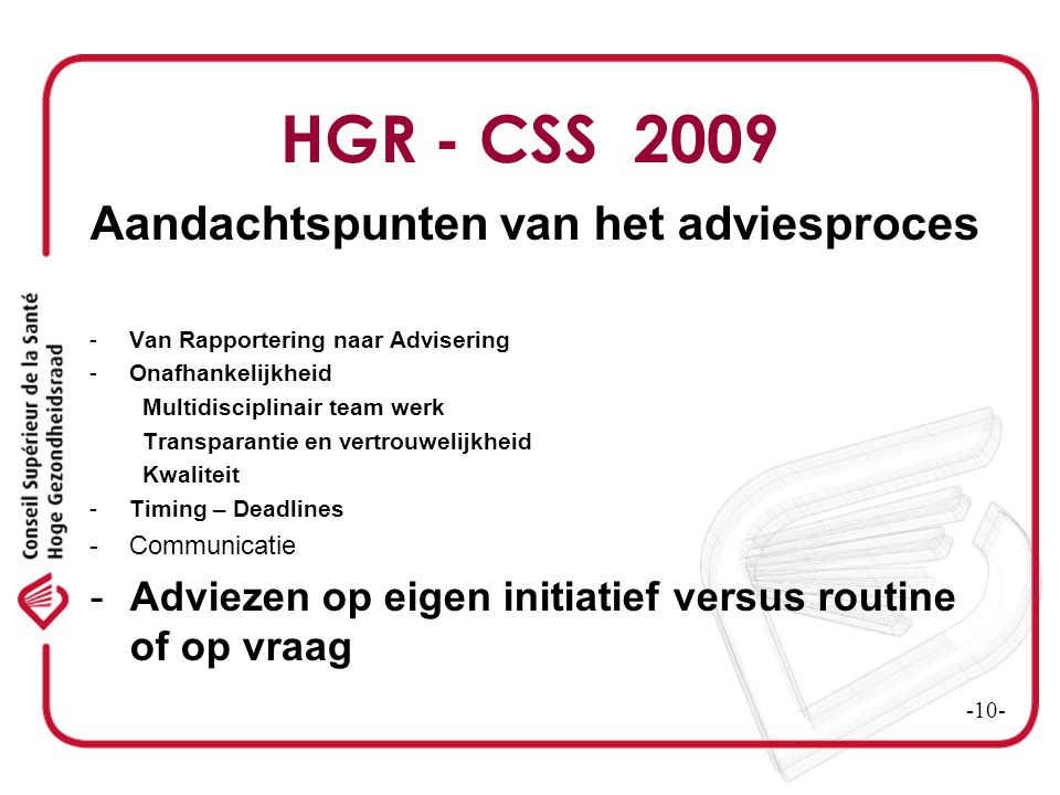 HGR - CSS 2009 Aandachtspunten van het adviesproces -Van Rapportering naar Advisering -Onafhankelijkheid Multidisciplinair team werk Transparantie en