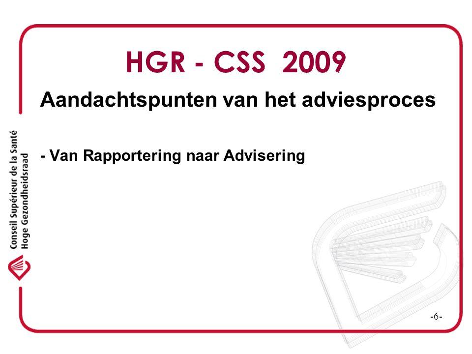 HGR - CSS 2009 Aandachtspunten van het adviesproces -Van Rapportering naar Advisering -Onafhankelijkheid Multidisciplinair team werk Transparantie en vertrouwelijkheid Kwaliteit -7-