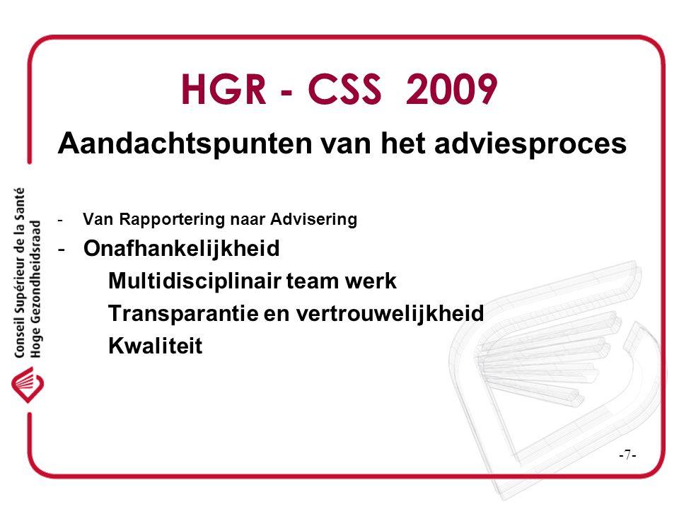 HGR - CSS 2009 Aandachtspunten van het adviesproces -Van Rapportering naar Advisering -Onafhankelijkheid Multidisciplinair team werk Transparantie en vertrouwelijkheid Kwaliteit -Timing – Deadlines -8-