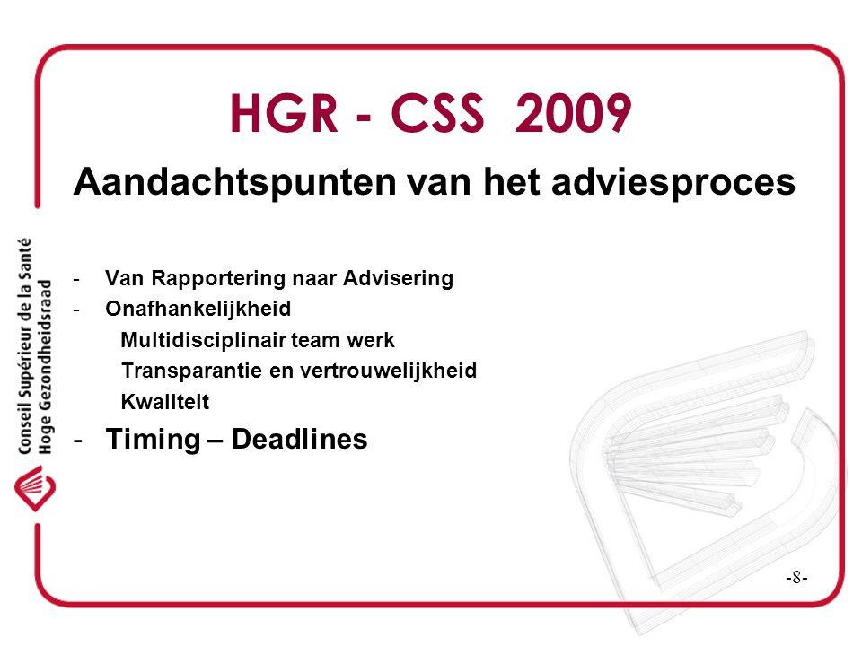 HGR - CSS 2009 Aandachtspunten van het adviesproces -Van Rapportering naar Advisering -Onafhankelijkheid Multidisciplinair team werk Transparantie en vertrouwelijkheid Kwaliteit -Timing – Deadlines -Communicatie -9-