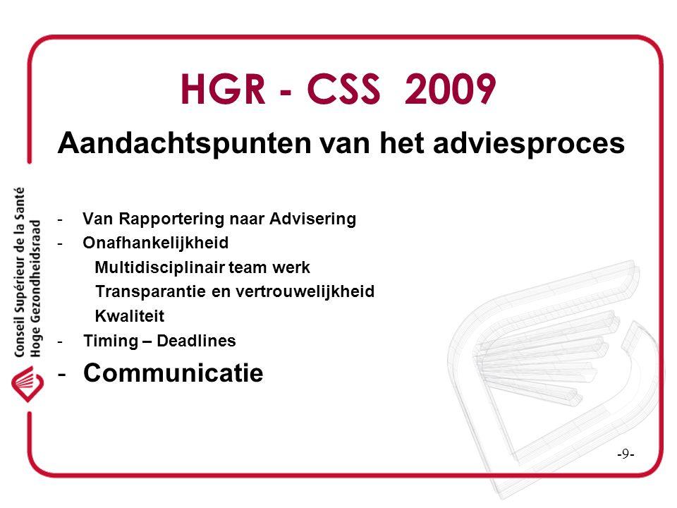 HGR - CSS 2009 Aandachtspunten van het adviesproces -Van Rapportering naar Advisering -Onafhankelijkheid Multidisciplinair team werk Transparantie en vertrouwelijkheid Kwaliteit -Timing – Deadlines -Communicatie -Adviezen op eigen initiatief versus routine of op vraag -10-