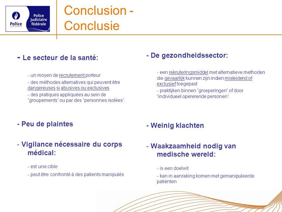 Conclusion - Conclusie - Le secteur de la santé: - un moyen de recrutement porteur - des méthodes alternatives qui peuvent être dangereuses si abusives ou exclusives - des pratiques appliquées au sein de groupements ou par des personnes isolées.
