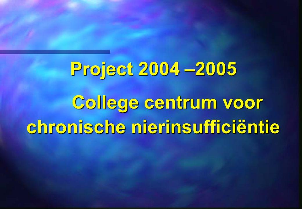 Project 2004 –2005 College centrum voor chronische nierinsufficiëntie College centrum voor chronische nierinsufficiëntie