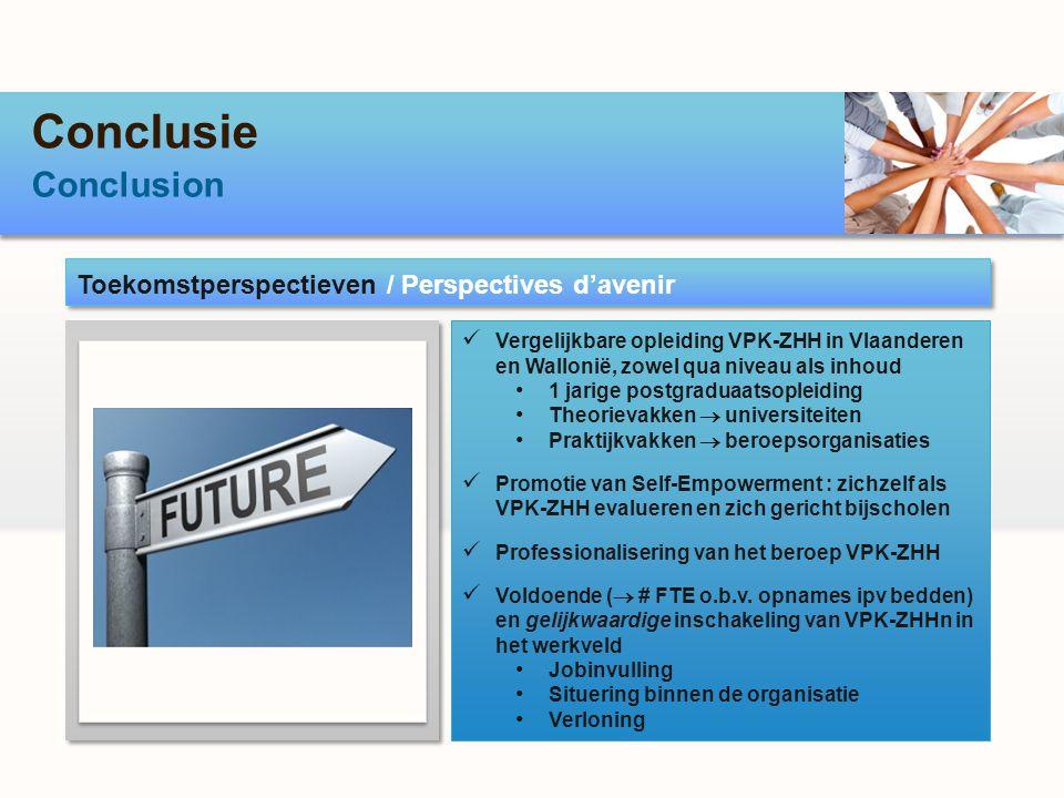 Conclusie Conclusion Toekomstperspectieven / Perspectives davenir Vergelijkbare opleiding VPK-ZHH in Vlaanderen en Wallonië, zowel qua niveau als inho