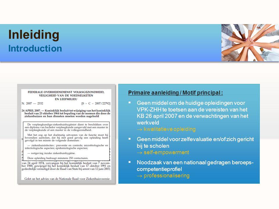 Inleiding Introduction Primaire aanleiding / Motif principal : Geen middel om de huidige opleidingen voor VPK-ZHH te toetsen aan de vereisten van het