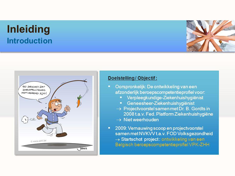 Inleiding Introduction Doelstelling / Objectif : Oorspronkelijk: De ontwikkeling van een afzonderlijk beroepscompetentieprofiel voor: Verpleegkundige-Ziekenhuishygiënist Geneesheer-Ziekenhuishygiënist Projectvoorstel samen met Dr.