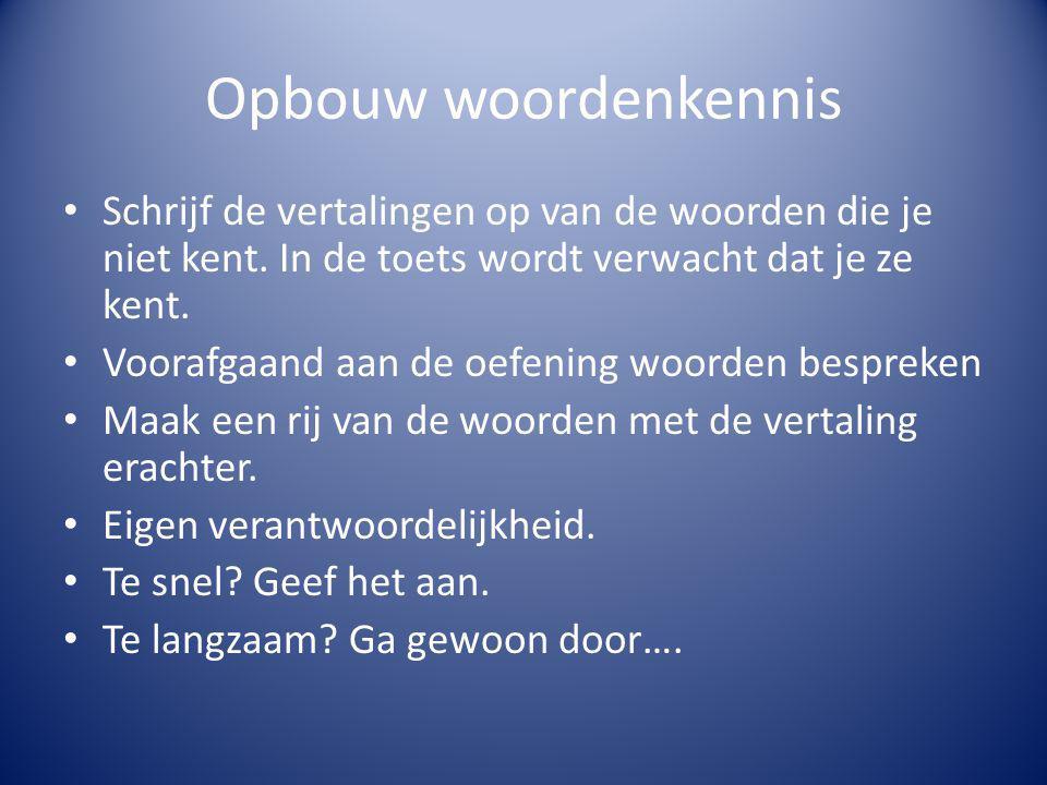 Opbouw woordenkennis Schrijf de vertalingen op van de woorden die je niet kent.